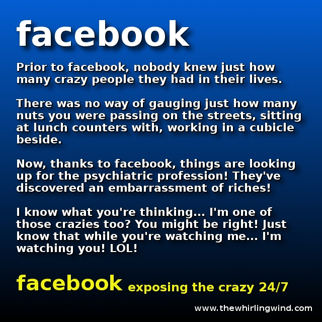 Facebook Exposing the crazies 24/7