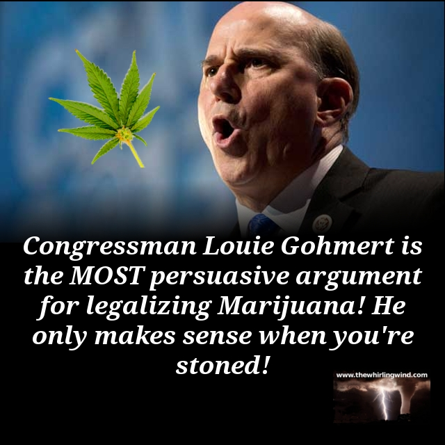 Whirling Wind Gallery - Louie Gohmert Marijuana Meme